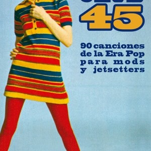 Club 45, 90 canciones de la Era Pop para mods y jetsetters