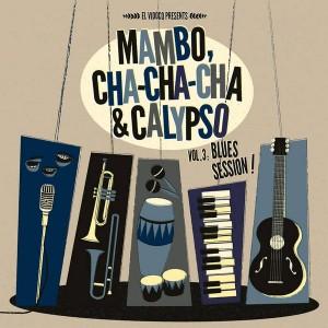 Mambo, Cha Cha Cha & Calypso Vol 3: Blues Session! Lp+Cd